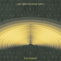 Image of Eat Lights Become Lights - Into Forever