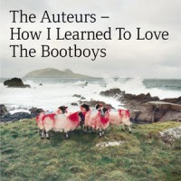 Image of The Auteurs - How I Learned To Love The Bootboys - Expanded Edition