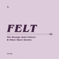 Image of Felt - The Strange Idols Pattern & The Other Stories - Remastered