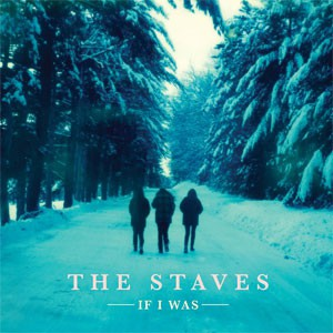 Image of The Staves - If I Was