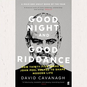 Image of David Cavanagh - Good Night And Good Riddance: How Thirty-Five Years Of John Peel Helped To Shape Modern Life
