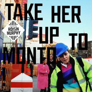 Image of Róisín Murphy - Take Her Up To Monto