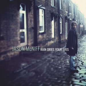 Image of Jason McNiff - Rain Dries Your Eyes