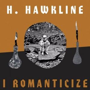 Image of H. Hawkline - I Romanticize
