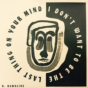 Image of H. Hawkline - Last Thing On Your Mind / More Salt