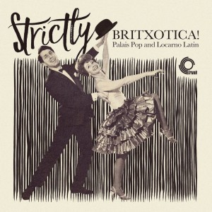 Image of Various Artists - Strictly Britxotica! - Palais Pop And Locarno Latin