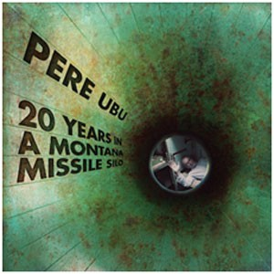 Image of Pere Ubu - 20 Years In A Montana Missile Silo