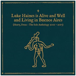 Image of Luke Haines - Is Alive And Well And Living In Buenos Aires: Heavy Frenz The Solo Anthology 2001-2017
