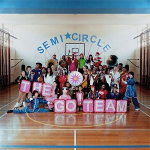 Image of The Go! Team - Semicircle