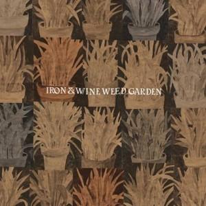 Image of Iron & Wine - Weed Garden