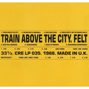 Image of Felt - Train Above The City: Remastered