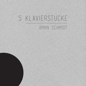 Image of Irmin Schmidt - 5 Klavierstücke