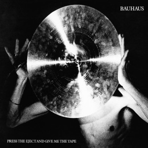 Image of Bauhaus - Press Eject And Give Me The Tape