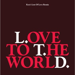 Image of LTD - Love To The World - Kon's Lots Of Love Remix
