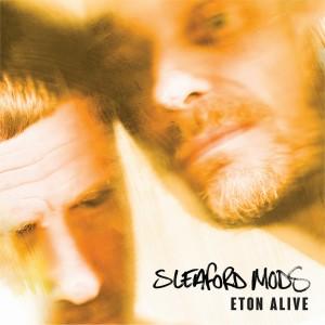 Image of Sleaford Mods - Eton Alive