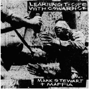 Image of Mark Stewart + Mafia - Learning To Cope With Cowardice / The Lost Tapes: Definitive Edition