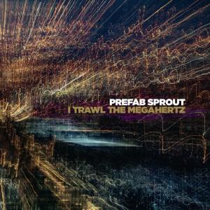 Image of Prefab Sprout - I Trawl The Megahertz
