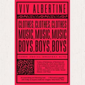 Image of Viv Albertine - Clothes, Clothes, Clothes. Music, Music, Music. Boys, Boys, Boys