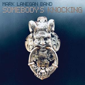 Image of Mark Lanegan Band - Somebody's Knocking