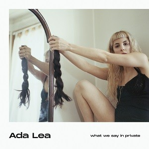 Image of Ada Lea - What We Say In Private