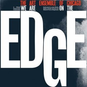 Image of Art Ensemble Of Chicago - We Are On The Edge: A 50th Anniversary Celebration