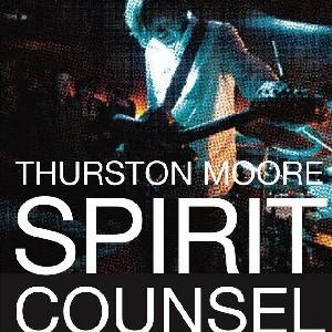 Image of Thurston Moore - Spirit Counsel