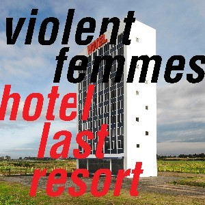 Image of Violent Femmes - Hotel Last Resort