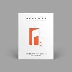Image of Lubomyr Melnyk - Continuous Music : Selected Works