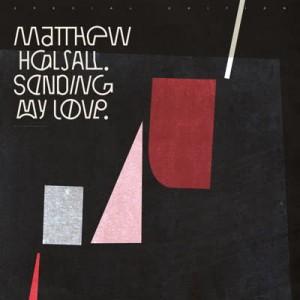 Image of Matthew Halsall - Sending My Love (Special Edition)