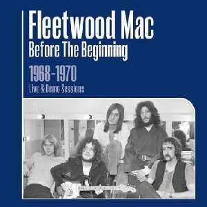 Image of Fleetwood Mac - Before The Beginning - 1968-1970 Rare Live & Demo