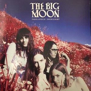 Image of The Big Moon - Take A Piece / Your Light