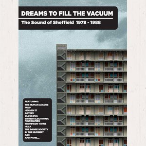 Image of Various Artists - Dreams To Fill The Vacuum – The Sound Of Sheffield 1978-1988