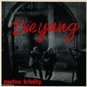 Image of Metro Trinity - Die Young