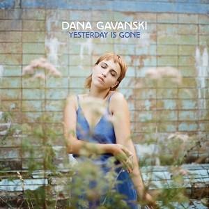 Image of Dana Gavanski - Yesterday Is Gone