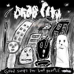 Image of Drab City - Good Songs For Bad People