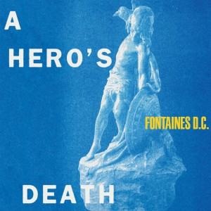 Image of Fontaines D.C. - A Hero's Death