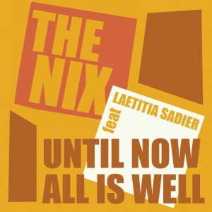 Image of The Nix - Until Now All Is Well (Featuring Laetitia Sadier)