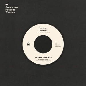Matthew Halsall & The Gondwana Orchestra - Badder Weather / As I Walk (feat. Josephine Oniyama)