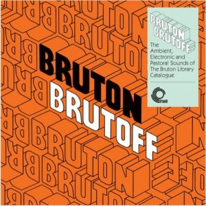 Various Artists - Bruton Brutoff - The Ambient, Electronic And Pastoral Side Of The The Bruton Library Catalogue