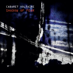 Image of Cabaret Voltaire - Shadow Of Fear