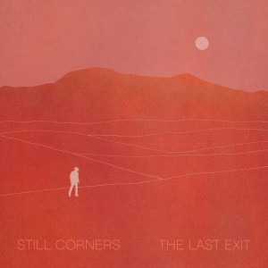 Image of Still Corners - The Last Exit
