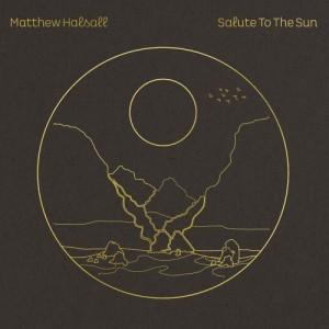 Image of Matthew Halsall - Salute To The Sun
