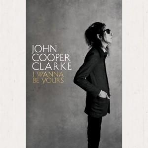 John Cooper Clarke - I Wanna Be Yours