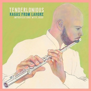 Image of Tenderlonious - Ragas From Lahore: Improvisations With Jaubi