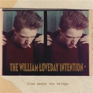 Image of The William Loveday Intention - Blud Under The Bridge