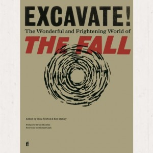 Image of Bob Stanley - Excavate! : The Wonderful And Frightening World Of The Fall