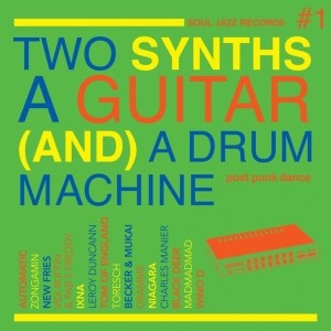 Various Artists - Soul Jazz Records Presents Two Synths, A Guitar (And) A Drum Machine - Post Punk Dance Vol. 1