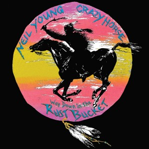 Neil Young & Crazy Horse - Way Down In The Rust Bucket