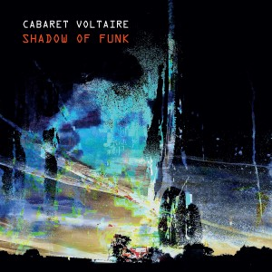 Image of Cabaret Voltaire - Shadow Of Funk