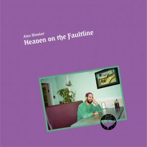 Image of Alex Bleeker - Heaven On The Faultline